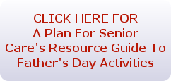 CLICK HERE FOR                      A Plan For Senior Care's Guide On
